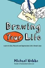 Drawing Your Life: Learn to See, Record, and Appreciate Life's Small Joys, Nobbs