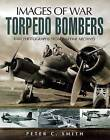 Torpedo Bombers by Peter C. Smith (Hardback, 2007)