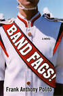 Band Fags! by Frank Anthony Polito (Paperback, 2008)