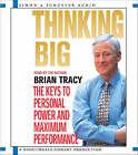 Thinking Big: The Keys to Personal Power and Maximum Performance by Brian Tracy (CD-Audio, 2007)