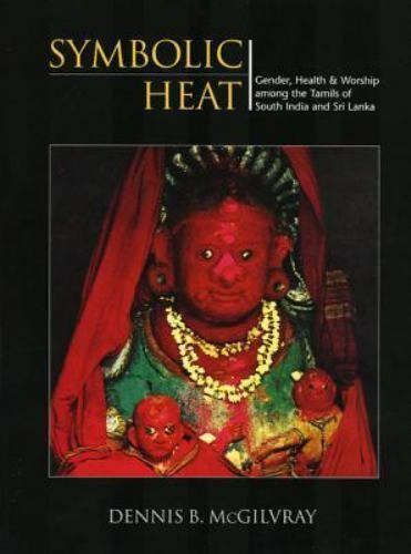 Symbolic Heat : Gender, Health and Worship among the Tamils of South India...