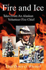 Fire and Ice - Tales from an Alaskan Volunteer Fire Chief by Dewey G Whetsell (Paperback / softback, 2007)