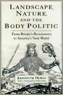 Landscape, Nature and the Body Politic: From Britain's Renaissance to America's New World by Kenneth Olwig (Paperback, 2002)