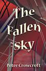 The Fallen Sky by Peter Crowcroft (Hardback, 2008)