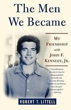 The Men We Became : My Friendship with John F. Kennedy, Jr by Robert T....