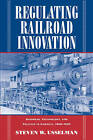 Regulating Railroad Innovation: Business, Technology, and Politics in America, 1840-1920 by Steven W. Usselman (Paperback, 2002)
