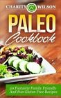 Paleo Cookbook: 50 Fantastic Family Friendly and Fun Gluten Free Recipes by Charity Wilson (Paperback / softback, 2015)