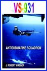 Vs-931 Antisubmarine Squadron 9781418430986 by J. Robert Wagner Paperback