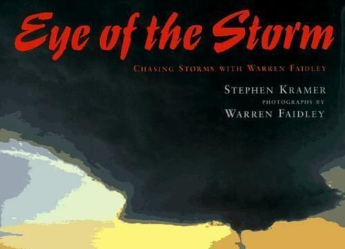 Eye of the Storm: Chasing Storms with Warren Faidley by Stephen Kramer