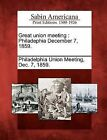 Great Union Meeting: Philadephia December 7, 1859. by Gale, Sabin Americana (Paperback / softback, 2012)