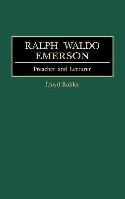 Ralph Waldo Emerson : Preacher and Lecturer by Rohler, Lloyd