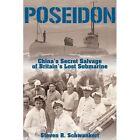 Poseidon: China's Secret Salvage of Britain's Lost Submarine by Steven R. Schwankert (Hardback, 2013)
