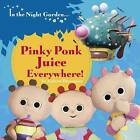 In the Night Garden: Pinky Ponk Juice Everywhere! by Andrew Davenport (Board book, 2011)