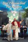 Don't Blame God for Religion by Christopher Pollard (Paperback / softback, 2013)