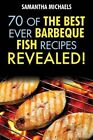 Barbecue Recipes: 70 of the Best Ever Barbecue Fish Recipes...Revealed! by Samantha Michaels (Paperback / softback, 2013)