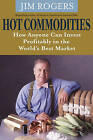 Hot Commodities - How Anyone Can Invest Profitably in the World's Best Market by Jim Rogers (Paperback, 2007)
