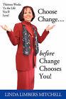 Choose Change...: Before Change Chooses You! by Linda Limbers Mitchell (Paperback / softback, 2001)