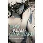 How to Read a Graveyard: Journeys in the Company of the Dead by Peter Stanford (Paperback, 2014)