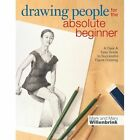 Drawing People for the Absolute Beginner: A Clear & Easy Guide to Successful Figure Drawing by Mark Willenbrink, Mary Willenbrink (Paperback, 2014)
