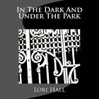 In the Dark and Under the Park by Lori Hall (Paperback / softback, 2015)