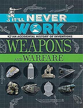 It'll Never Work: Weapons and Warfare: An Accidental History of Inventions