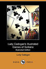 Lady Cadogan's Illustrated Games of Solitaire (Illustrated Edition) (Dodo Press) by Lady Cadogan (Paperback / softback, 2008)