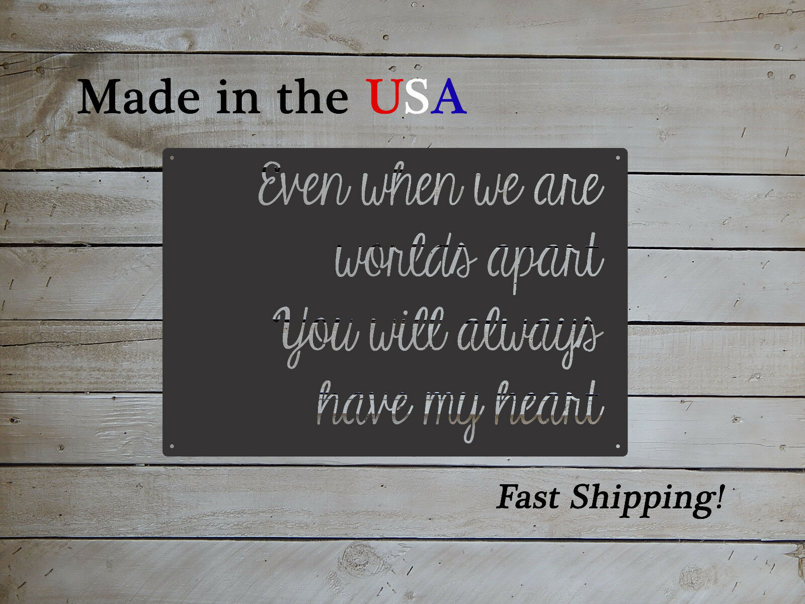Even When We Are Worlds Apart You Will Always Have My Heart Metal Sign S1292