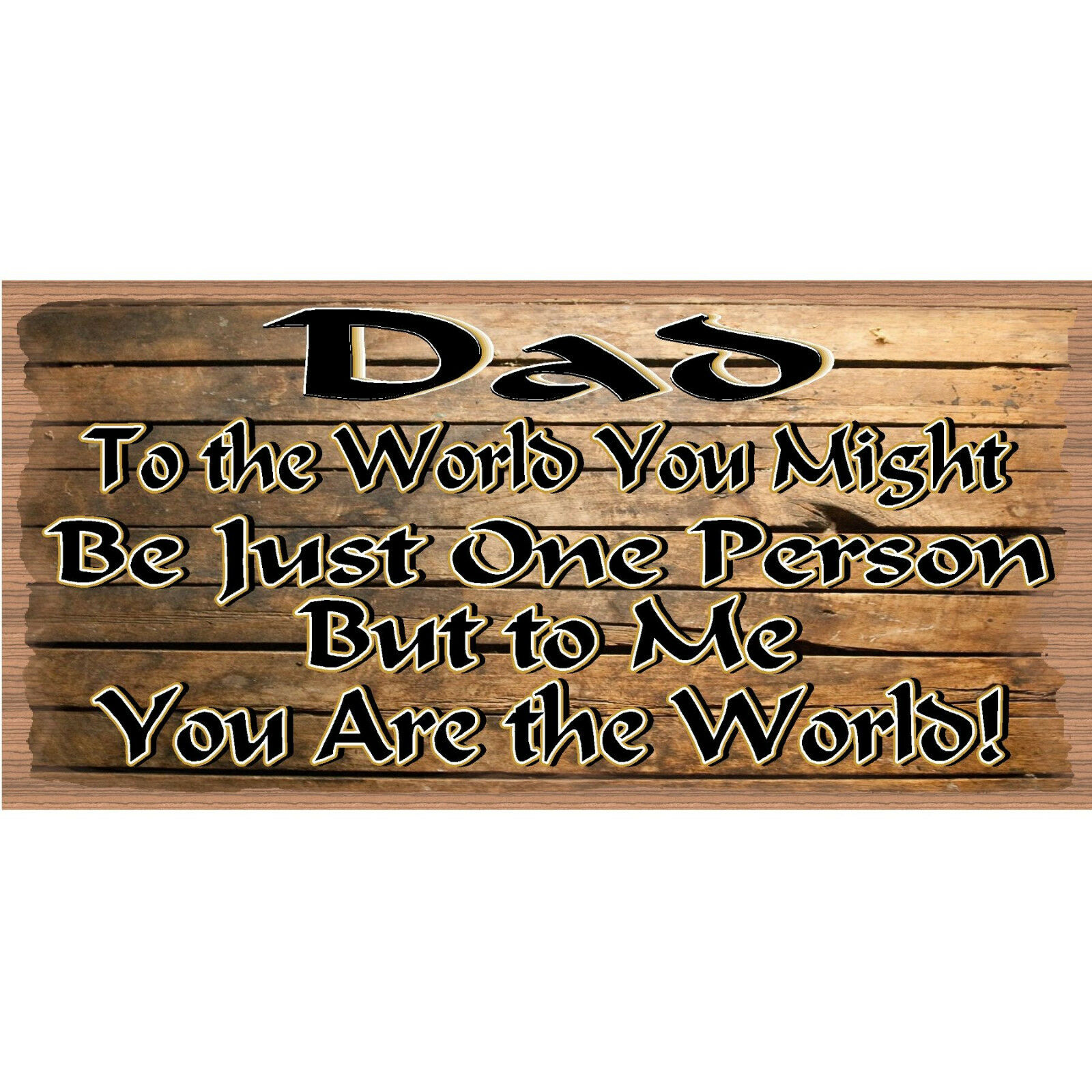 Wood Signs - Dad To Me you are the World GS 524 -Wood Plaque 8