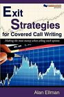 Exit Strategies for Covered Call Writing: Making the Most Money When Selling Stock Options by Alan Ellman (Paperback / softback, 2009)