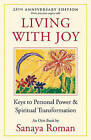 Living with Joy: Keys to Personal Power and Spiritual Transformation by Sanaya Roman (Paperback, 2011)