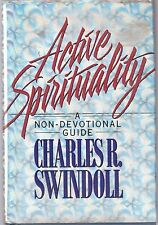 Active Spirituality : A Non-Devotional Guide by Charles R. Swindoll (1994, Hardc