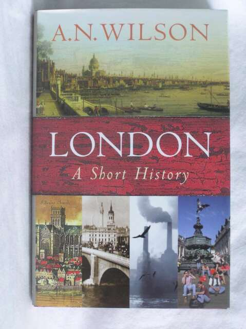 London: A Short History (Universal History), Wilson, A N, Excellent Book