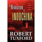 A Revolution in Indochina by Robert Tuxford (Paperback / softback, 2011)