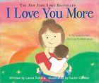 I Love You More by Laura Duksta (Board book, 2009)