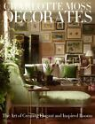 Charlotte Moss Decorates : The Art of Creating Elegant and Inspired Rooms by Charlotte Moss (2011, Hardcover)