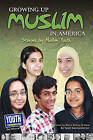 Growing Up Muslim in America: Stories by Muslim Youth by Youth Communication, New York Center (Paperback / softback, 2010)