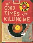 The Good Times are Killing Me by Lynda Barry (Hardback, 2017)