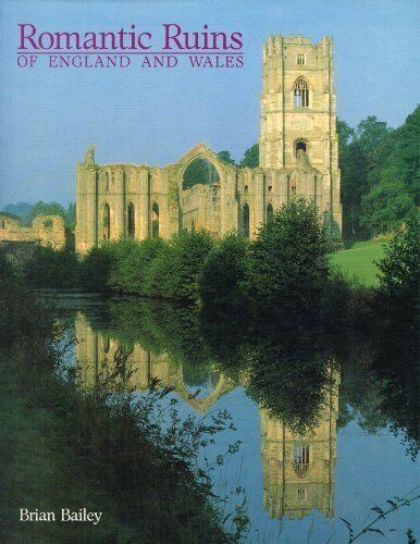 Romantic Ruins Of England And Wales By  Brian J. Bailey