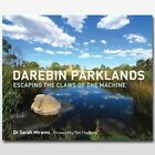 Darebin Parklands: Escaping the Claws of the Machine by Sarah Mirams (Paperback, 2011)