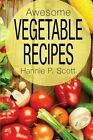 Awesome Vegetable Recipes by Hannie P Scott (Paperback / softback, 2015)