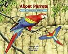 About Parrots: A Guide for Children: A Guide for Children by Cathryn Sill (Hardback, 2014)
