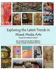 Exploring the Latest Trends in Mixed Media Arts: Projects & Techniques by Sherre Hulbert, Cynthia Powell, Lesley Venable (Paperback / softback, 2008)