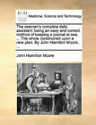 The Seaman's Complete Daily Assistant: Being an Easy and Correct Method of Keeping a Journal at Sea. ... the Whole Constructed Upon a New Plan. by John Hamilton Moore, ... by John Hamilton Moore (Paperback / softback, 2010)