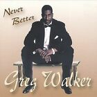Never Better * by Greg Walker (Vocals) (CD, Aug-2002, Greg Walker)
