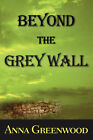 Beyond the Grey Wall by Anna Greenwood (Paperback / softback, 2007)