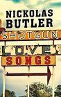 Shotgun Lovesongs by Nickolas Butler (Paperback, 2014)