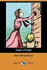 Heart of Gold (Dodo Press) by Ruth Alberta Brown (Paperback / softback, 2007)