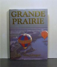 Grande Prairie, Alberta, A History in Text, Words, and Photographs
