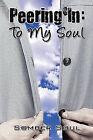 Peering in: To My Soul by Soul Somber Soul, Somber Soul (Paperback / softback, 2009)