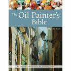 The Oil Painter's Bible: An Essential Reference for the Practising Artist by Marilyn Scott (Paperback, 2016)